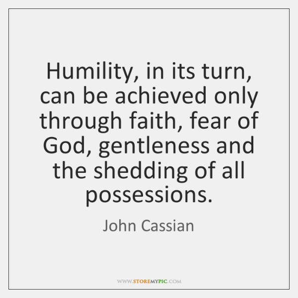 Humility, in its turn, can be achieved only through faith, fear of ...