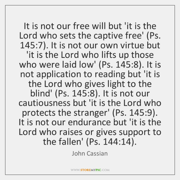 It is not our free will but 'it is the Lord who ...