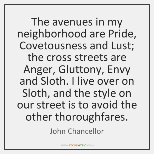 The avenues in my neighborhood are Pride, Covetousness and Lust; the cross ...