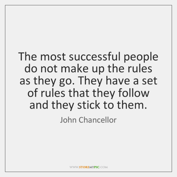 The most successful people do not make up the rules as they ...