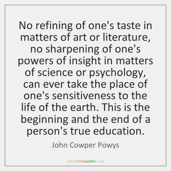 No refining of one's taste in matters of art or literature, no ...