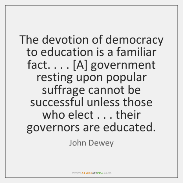The devotion of democracy to education is a familiar fact. . . . [A] government ...