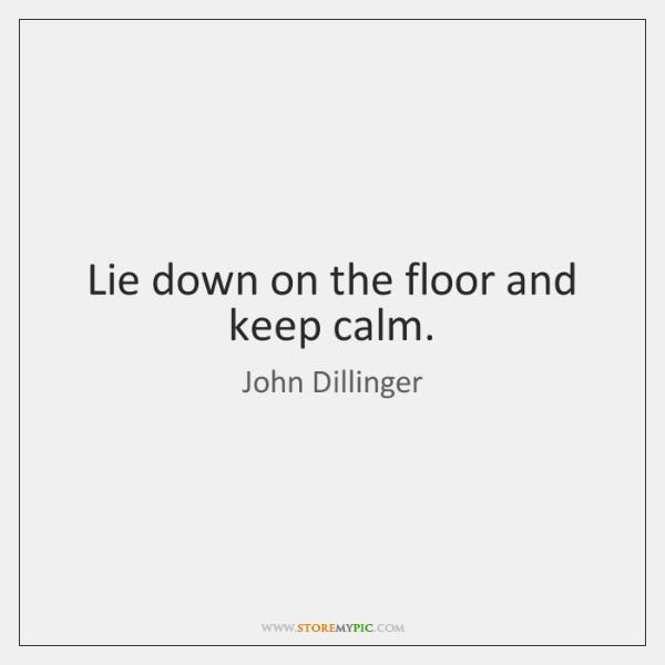 Lie down on the floor and keep calm.