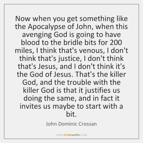 Now when you get something like the Apocalypse of John, when this ...