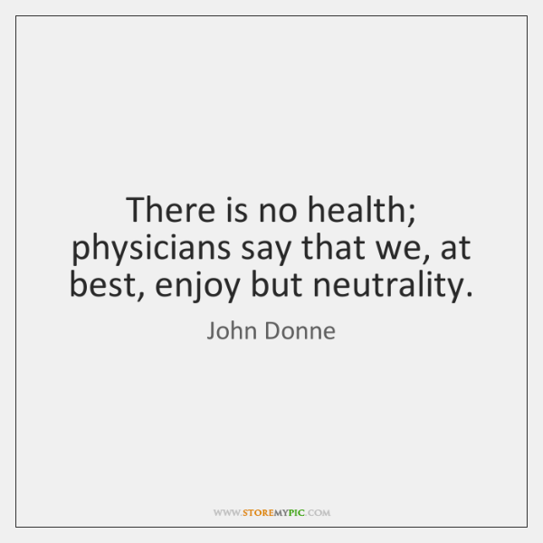 There is no health; physicians say that we, at best, enjoy but ...