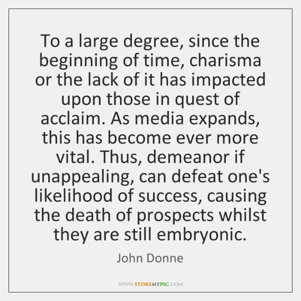 To a large degree, since the beginning of time, charisma or the ...