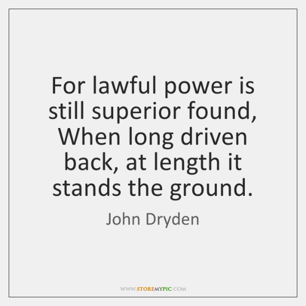 For lawful power is still superior found, When long driven back, at ...