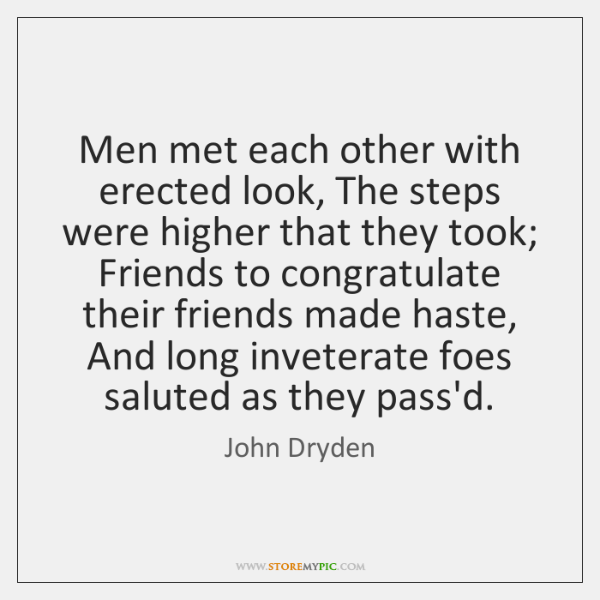 Men met each other with erected look, The steps were higher that ...