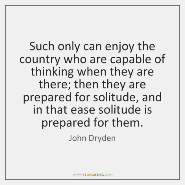 Such only can enjoy the country who are capable of thinking when ...
