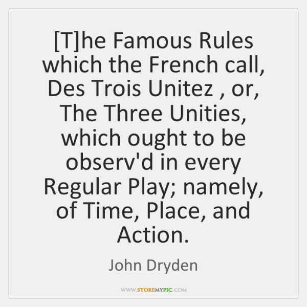 [T]he Famous Rules which the French call, Des Trois Unitez , or, ...