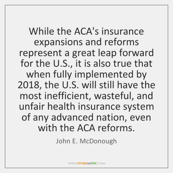 While the ACA's insurance expansions and reforms represent a great leap forward ...