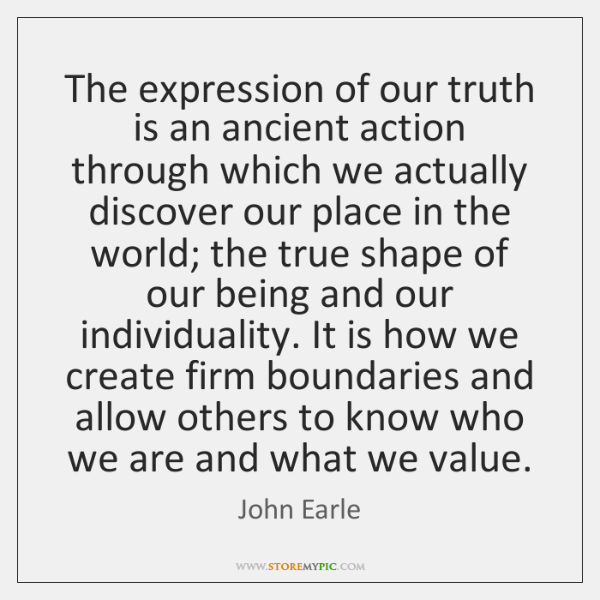 The expression of our truth is an ancient action through which we ...