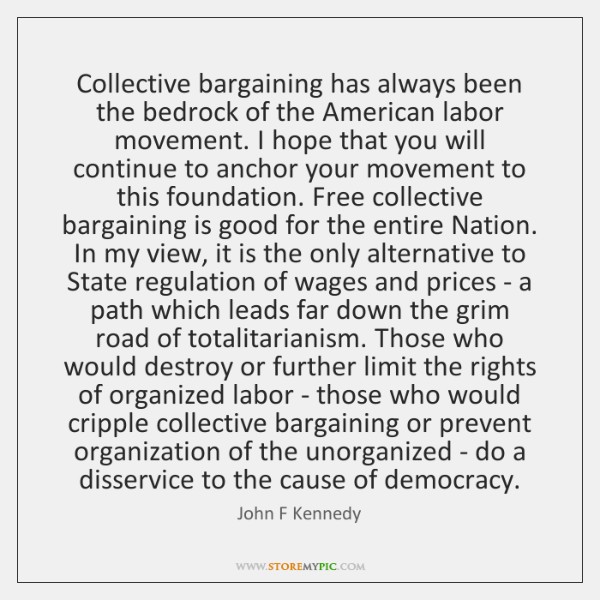 Collective bargaining has always been the bedrock of the American labor movement. ...