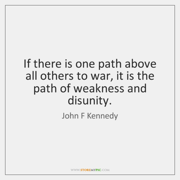 If there is one path above all others to war, it is ...