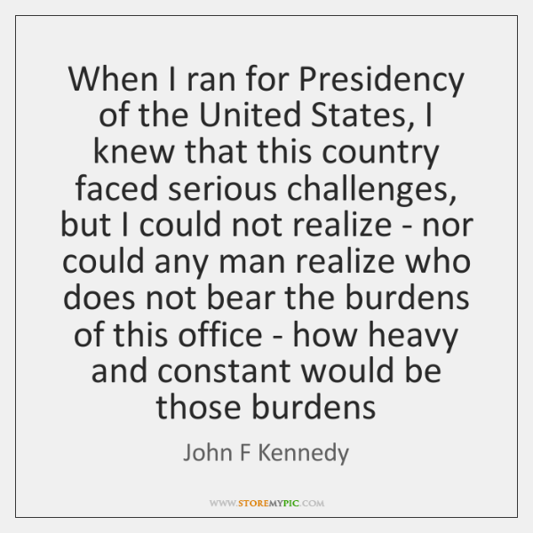 When I ran for Presidency of the United States, I knew that ...
