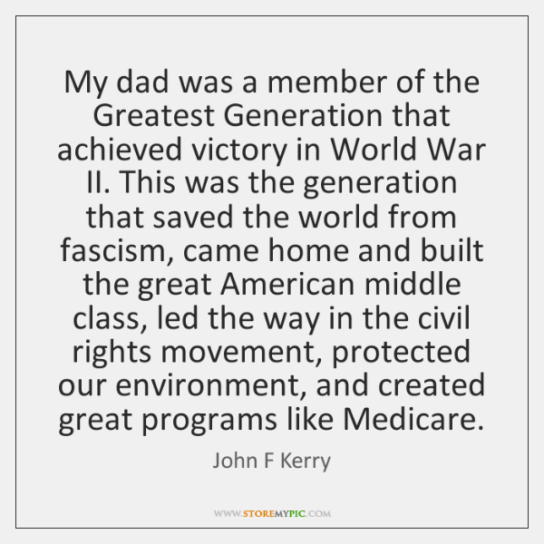 My dad was a member of the Greatest Generation that achieved victory ...
