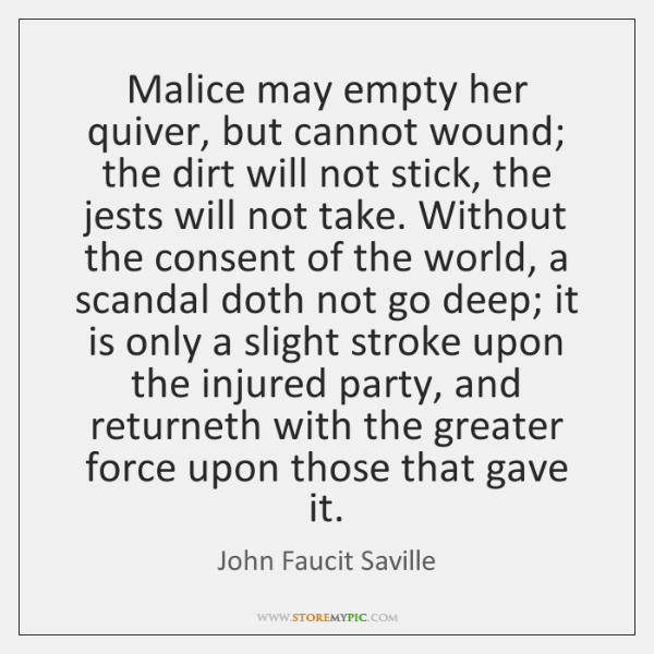 Malice may empty her quiver, but cannot wound; the dirt will not ...