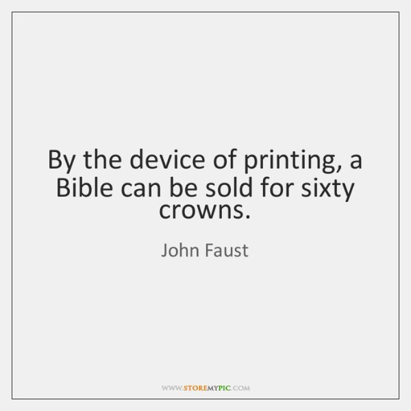 By the device of printing, a Bible can be sold for sixty ...