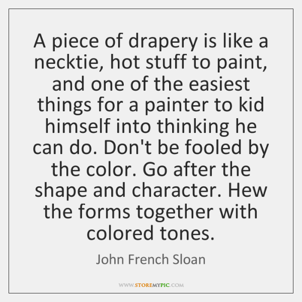 A piece of drapery is like a necktie, hot stuff to paint, ...