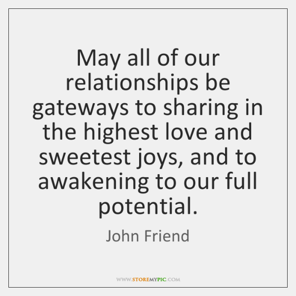 May all of our relationships be gateways to sharing in the highest ...