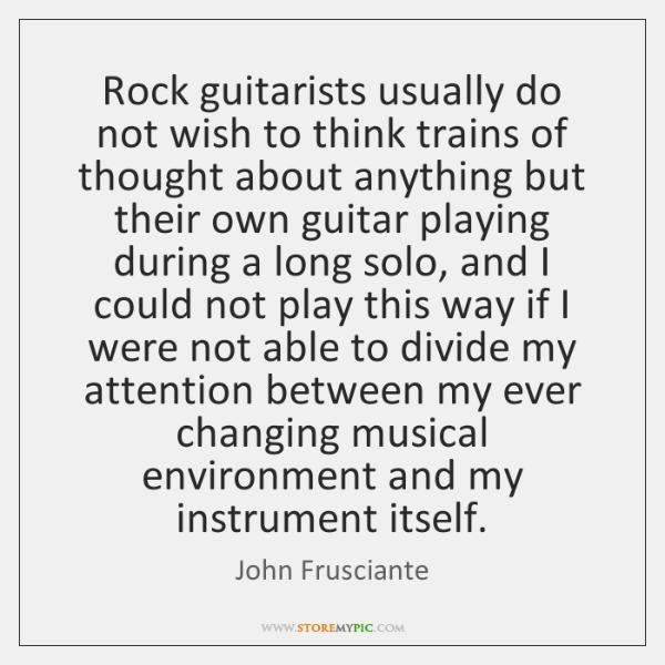 Rock guitarists usually do not wish to think trains of thought about ...