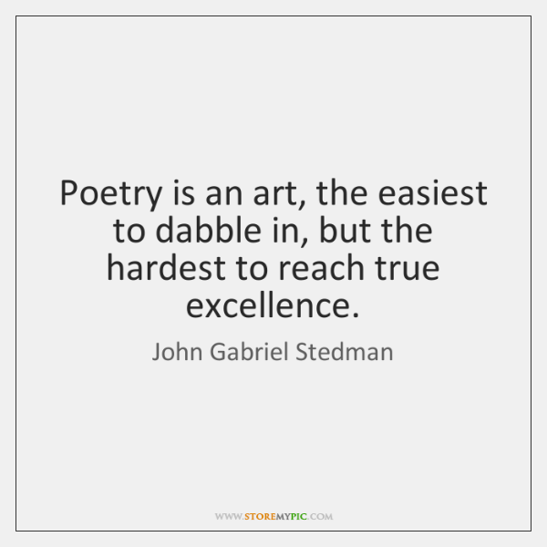 Poetry is an art, the easiest to dabble in, but the hardest ...