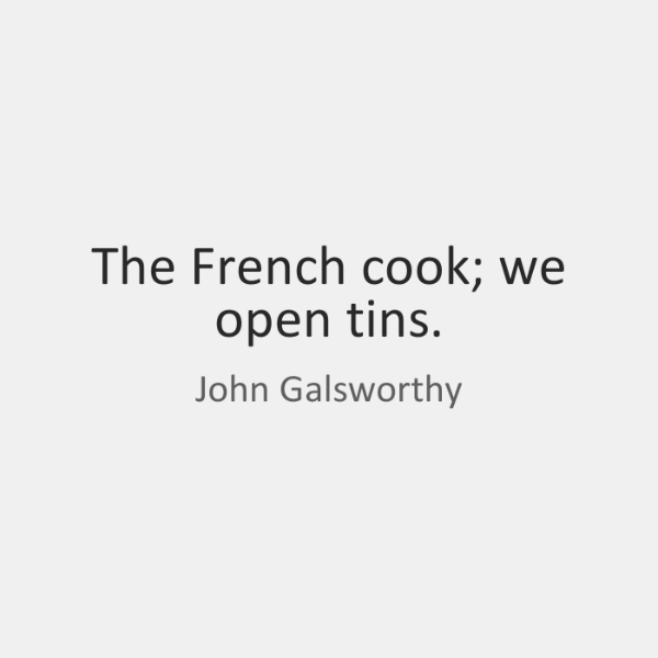 The French cook; we open tins.