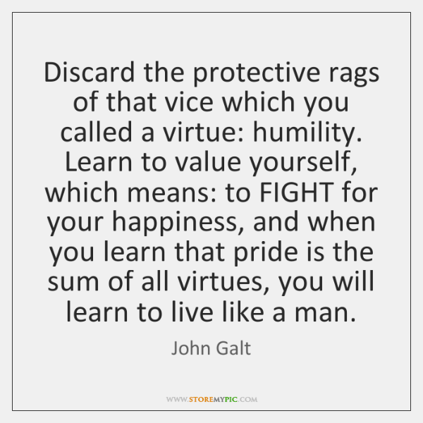 Discard the protective rags of that vice which you called a virtue: ...