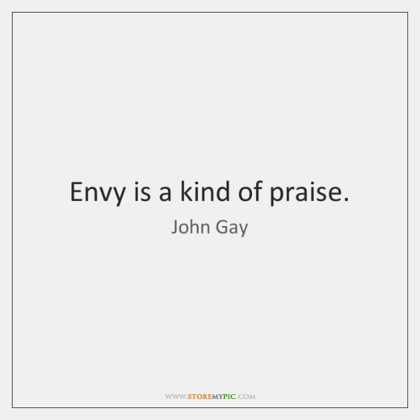Envy is a kind of praise.