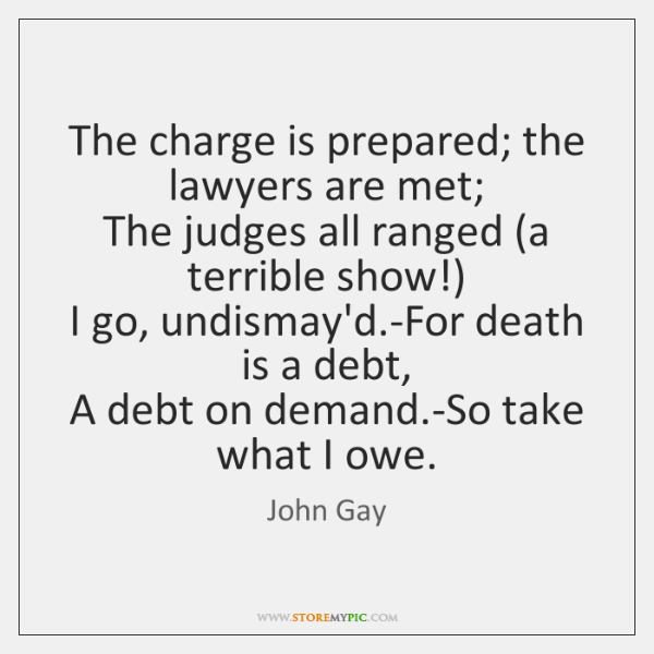 The charge is prepared; the lawyers are met;   The judges all ranged (...