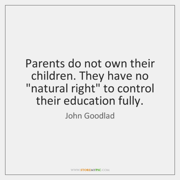 """Parents do not own their children. They have no """"natural right"""" to ..."""