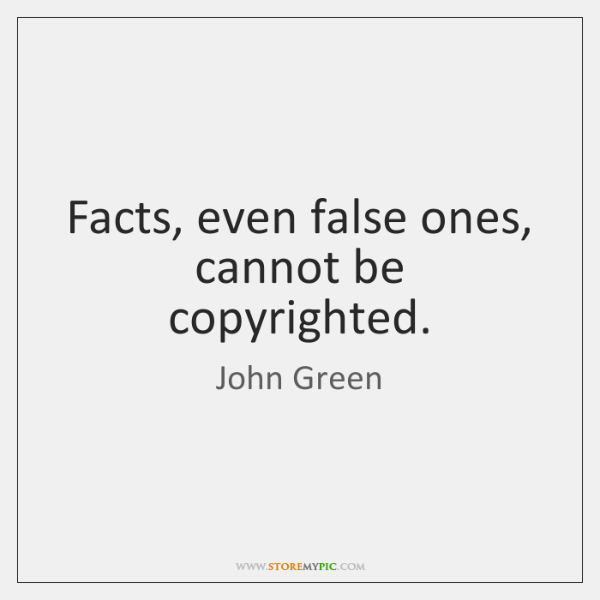 Facts, even false ones, cannot be copyrighted.