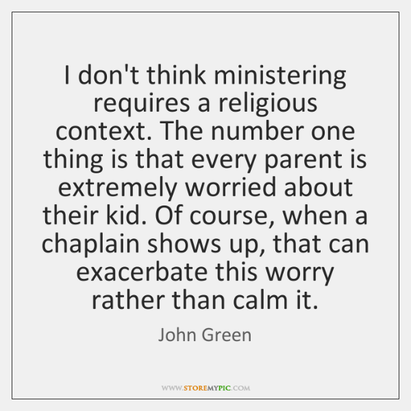 I don't think ministering requires a religious context. The number one thing ...