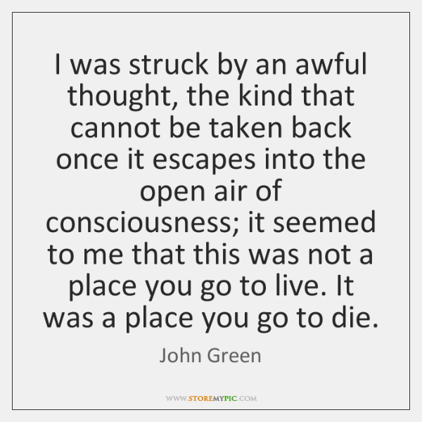 I was struck by an awful thought, the kind that cannot be ...