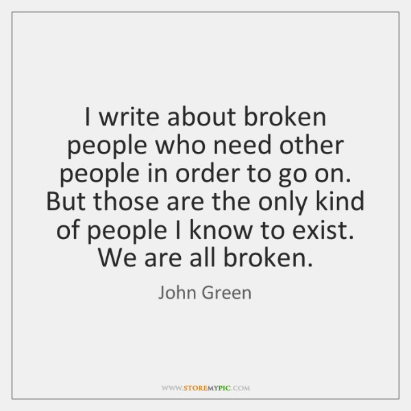 I write about broken people who need other people in order to ...