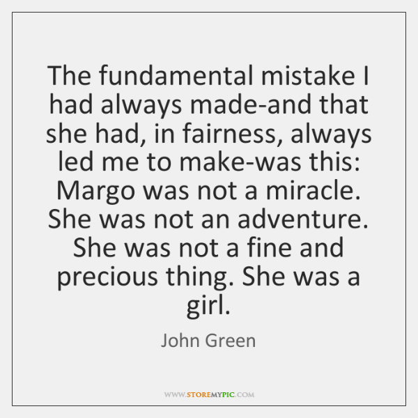 The fundamental mistake I had always made-and that she had, in fairness, ...
