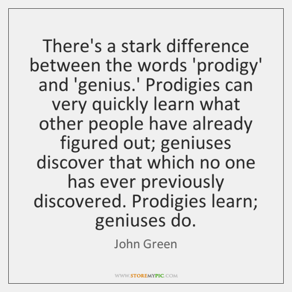 There's a stark difference between the words 'prodigy' and 'genius.' Prodigies ...