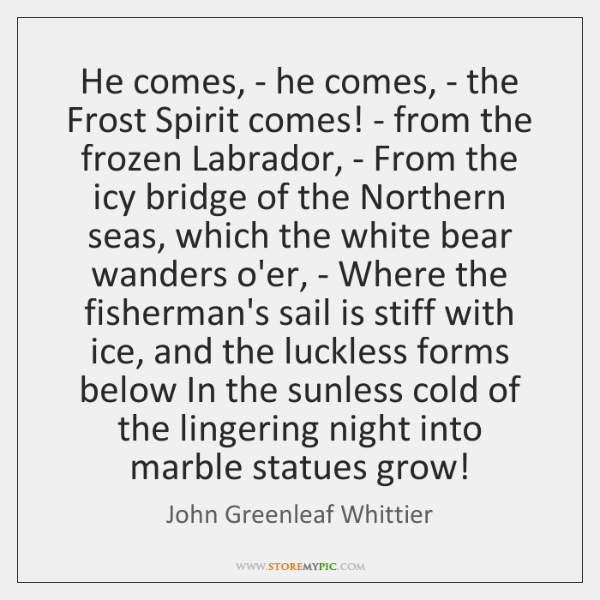 He comes, - he comes, - the Frost Spirit comes! - from ...
