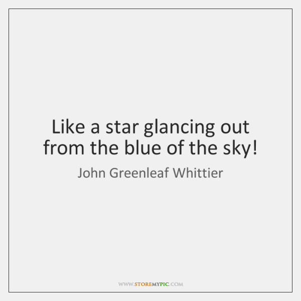 Like a star glancing out from the blue of the sky!