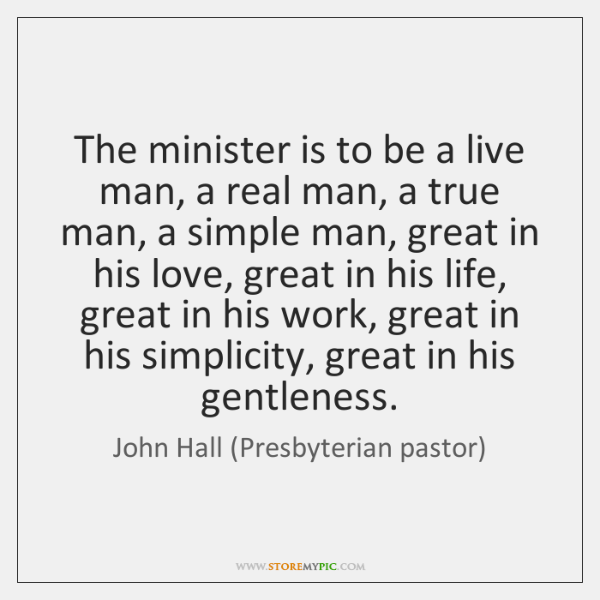 The minister is to be a live man, a real man, a ...