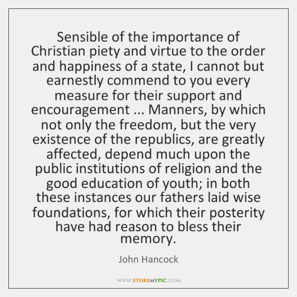 Sensible of the importance of Christian piety and virtue to the order ...