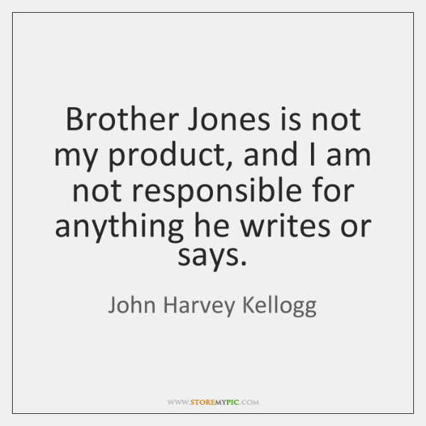 Brother Jones is not my product, and I am not responsible for ...