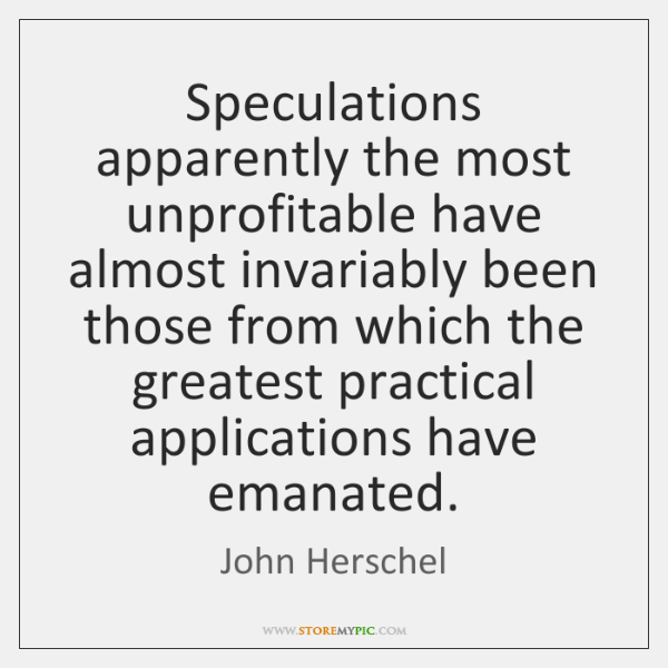 Speculations apparently the most unprofitable have almost invariably been those from which ...