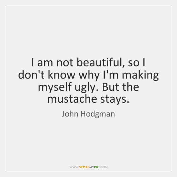 I am not beautiful, so I don't know why I'm making myself ...