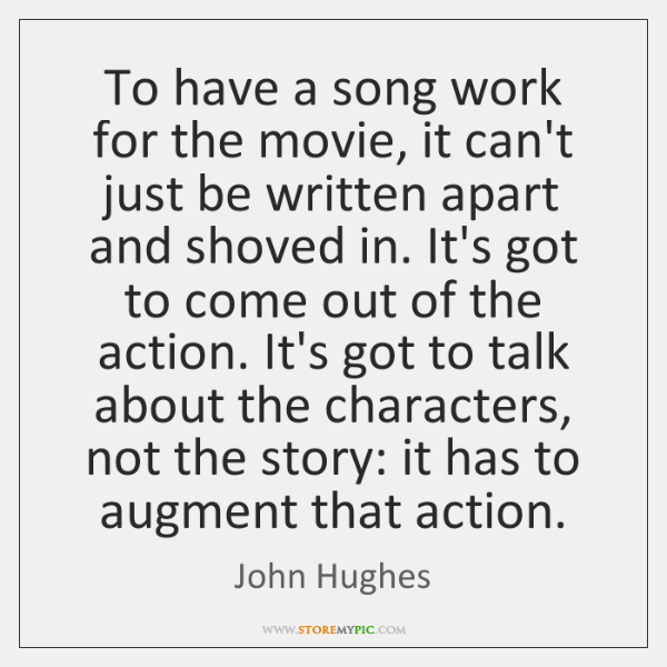 To have a song work for the movie, it can't just be ...