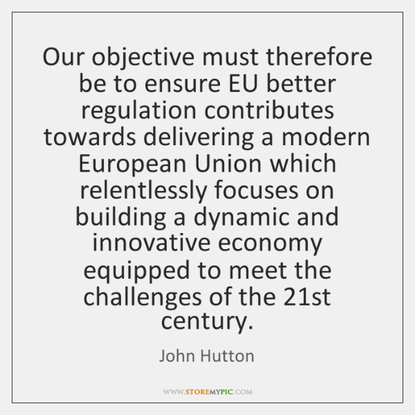 Our objective must therefore be to ensure EU better regulation contributes towards ...