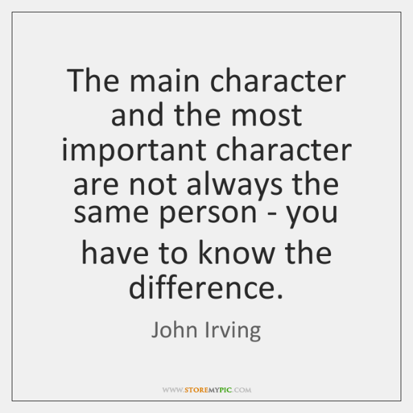 The main character and the most important character are not always the ...