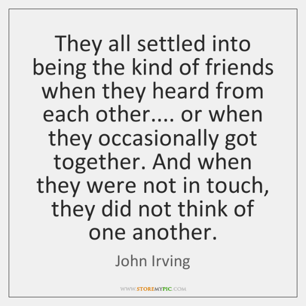 They all settled into being the kind of friends when they heard ...
