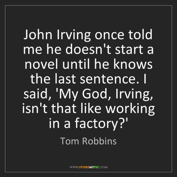 Tom Robbins: John Irving once told me he doesn't start a novel until...