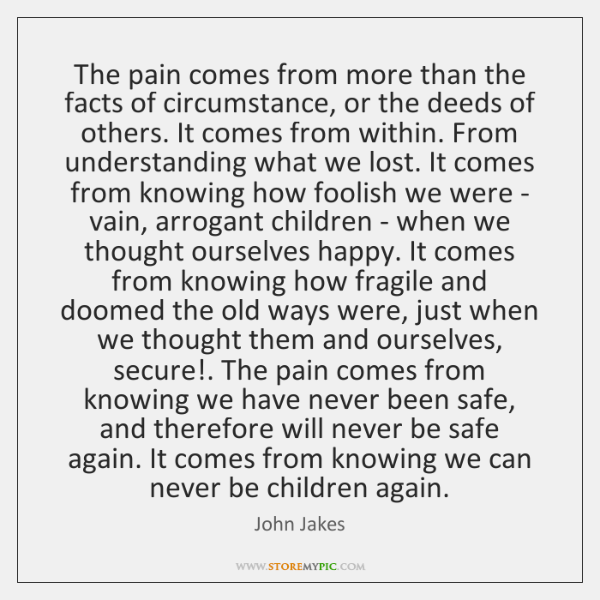 The pain comes from more than the facts of circumstance, or the ...
